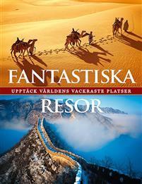 Fantastiska resor - upptäck världens mest spektakulära rutter Book Cover