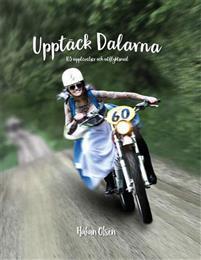 Upptäck Dalarna - 103 upplevelser och utflyktsmål Book Cover