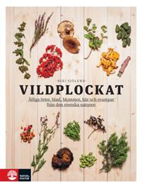 Vildplockat Ätliga örter, blad, blommor, bär och svampar från den svenska naturen Book Cover